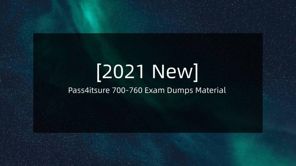 Pass4itsure 700-760 Exam Dumps 2021